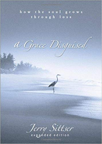 """A Grace Disguised: How the Soul Grows Through Loss"" by Jerry Sittser"