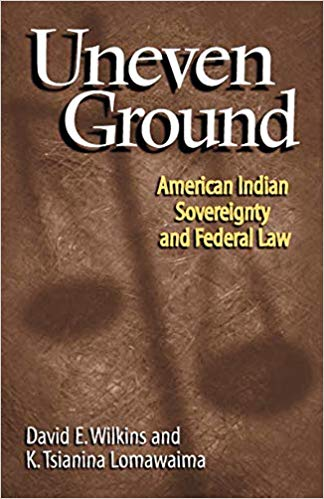 Uneven Ground: American Indian Sovereignty and Federal Law