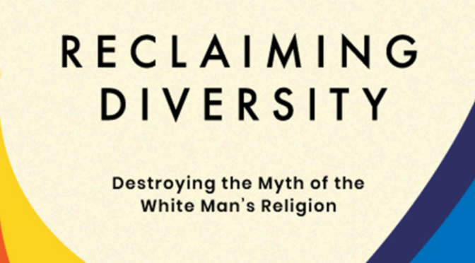 Reclaiming Diversity: Destroying the Myth of the White Man's Religion